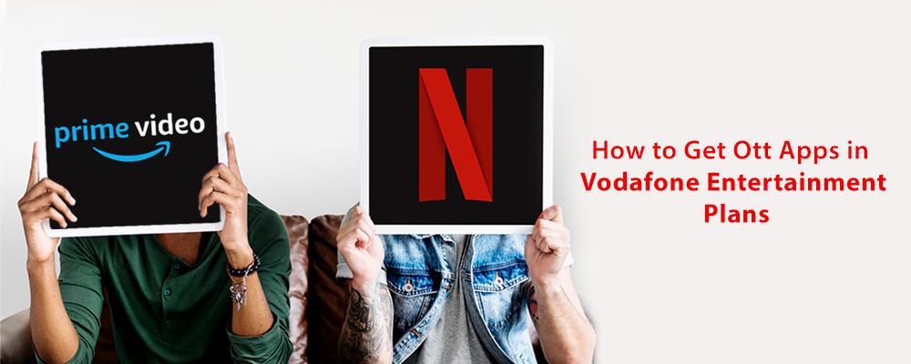 Get netflix & amazon prime video with Vodafone entertainment plans