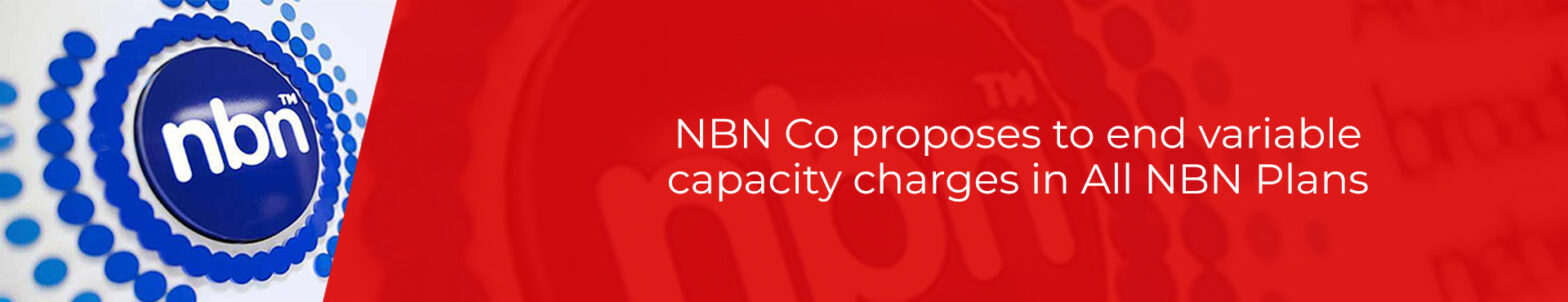 NBN co proposed removal of Variable capacity charges from all NBN plans
