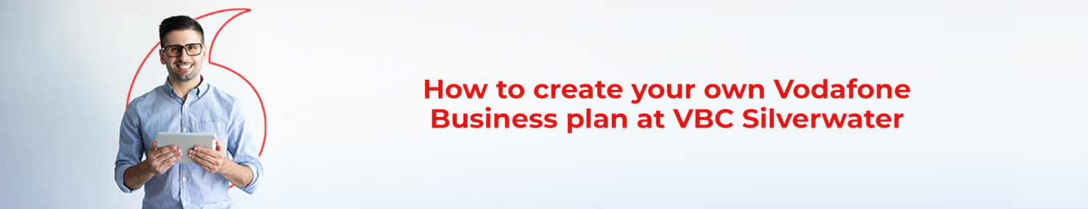 create your own Vodafone Business plans at VBC Silverwater