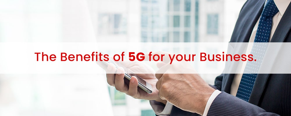 Benefits of using 5G for your Business
